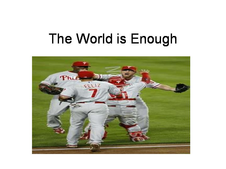 The World is Enough